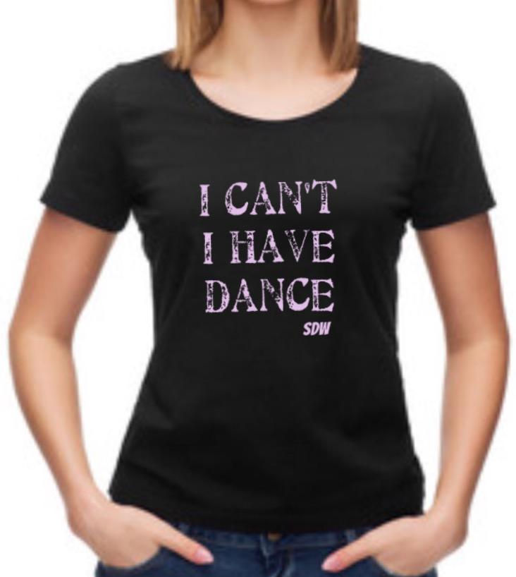 I Cant I Have Dance Dance T-shirt
